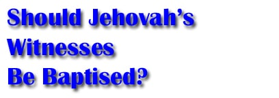 Should Jehovah's Witnesses be Baptised?